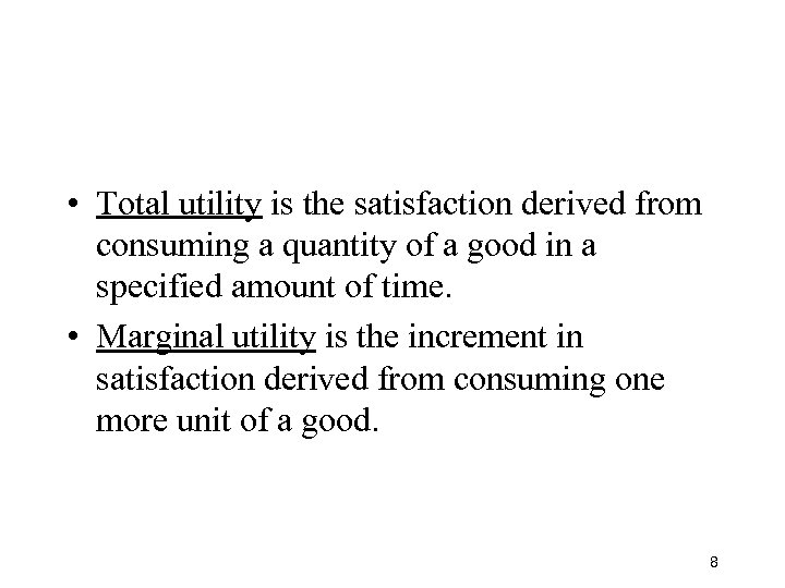 • Total utility is the satisfaction derived from consuming a quantity of a