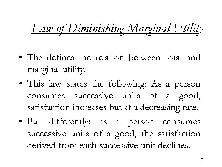Law of Diminishing Marginal Utility • The defines the relation between total and marginal