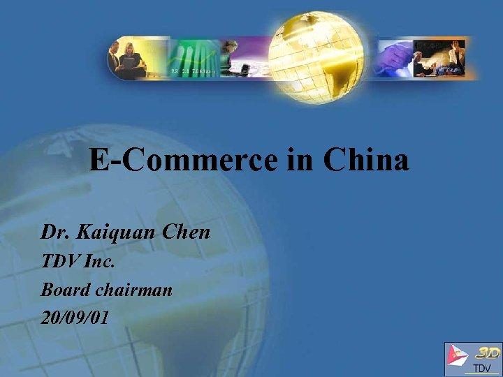 E-Commerce in China Dr. Kaiquan Chen TDV Inc. Board chairman 20/09/01