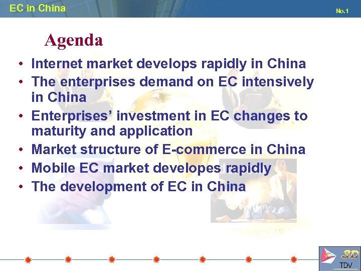 EC in China Agenda • Internet market develops rapidly in China • The enterprises