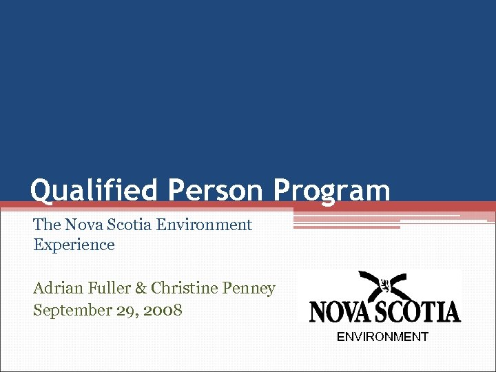Qualified Person Program The Nova Scotia Environment Experience Adrian Fuller & Christine Penney September