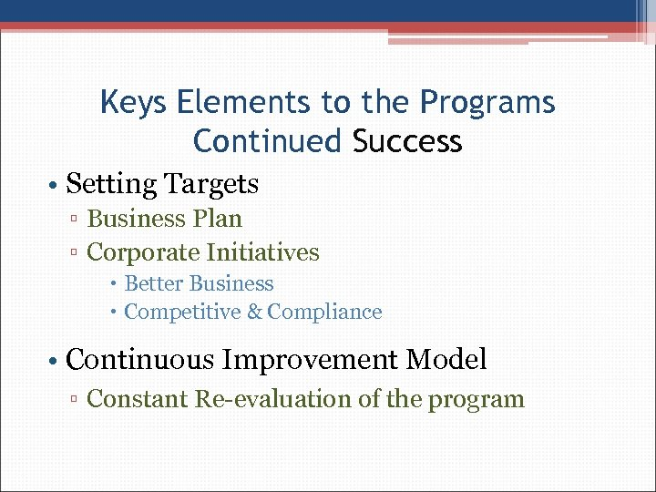 Keys Elements to the Programs Continued Success • Setting Targets ▫ Business Plan ▫