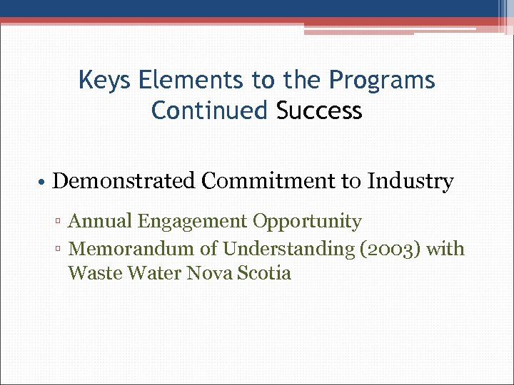 Keys Elements to the Programs Continued Success • Demonstrated Commitment to Industry ▫ Annual