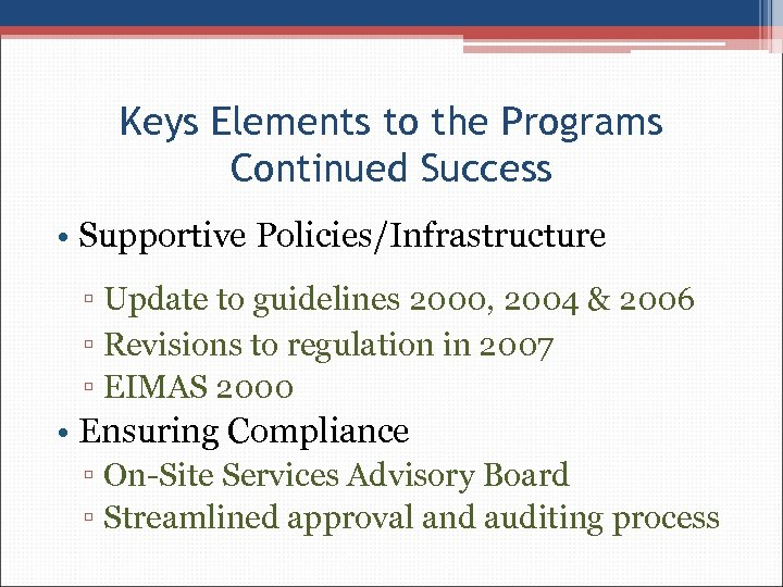Keys Elements to the Programs Continued Success • Supportive Policies/Infrastructure ▫ Update to guidelines