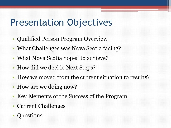 Presentation Objectives • Qualified Person Program Overview • What Challenges was Nova Scotia facing?
