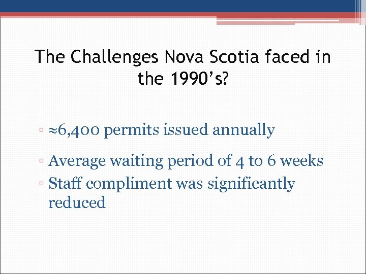 The Challenges Nova Scotia faced in the 1990's? ▫ 6, 400 permits issued annually