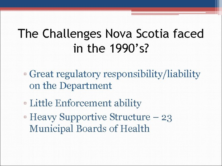 The Challenges Nova Scotia faced in the 1990's? ▫ Great regulatory responsibility/liability on the