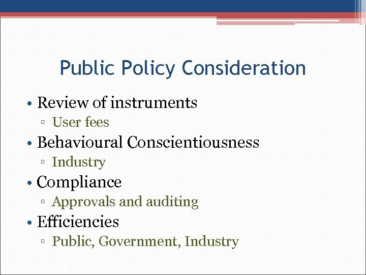 Public Policy Consideration • Review of instruments ▫ User fees • Behavioural Conscientiousness ▫