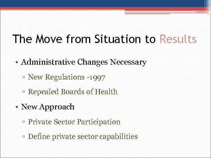 The Move from Situation to Results • Administrative Changes Necessary ▫ New Regulations -1997