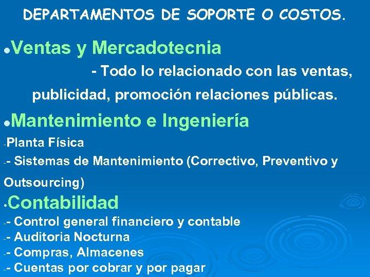 DEPARTAMENTOS DE SOPORTE O COSTOS. Ventas y Mercadotecnia l - Todo lo relacionado con