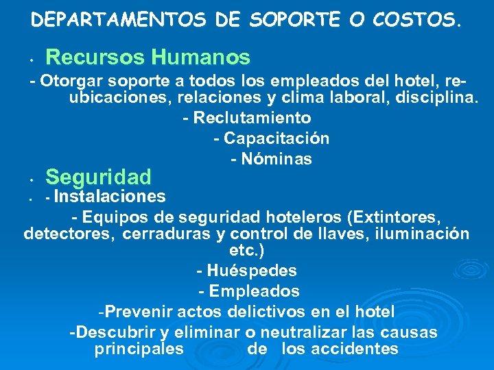 DEPARTAMENTOS DE SOPORTE O COSTOS. • Recursos Humanos - Otorgar soporte a todos los