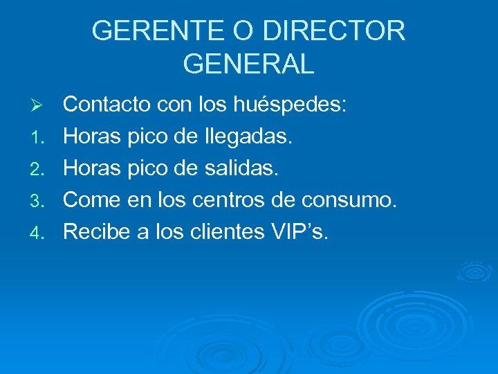 GERENTE O DIRECTOR GENERAL Ø 1. 2. 3. 4. Contacto con los huéspedes: Horas