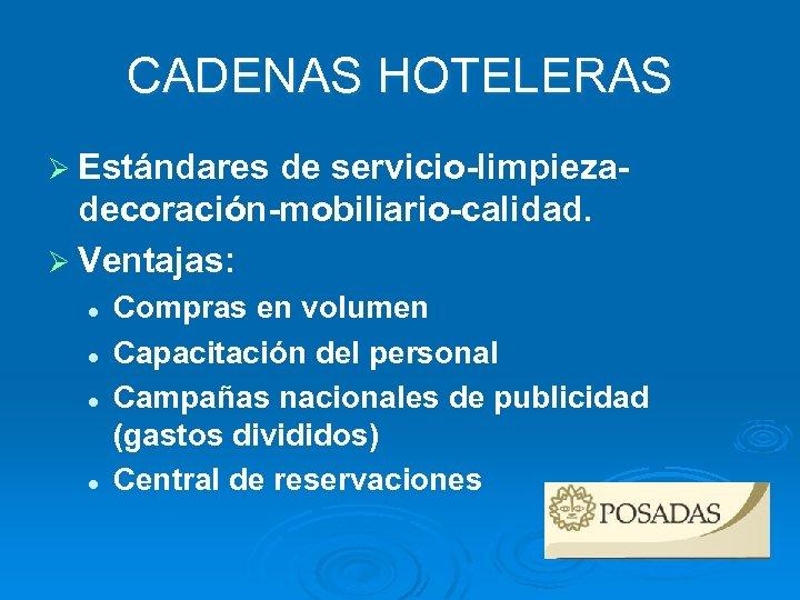CADENAS HOTELERAS Ø Estándares de servicio-limpiezadecoración-mobiliario-calidad. Ø Ventajas: l l Compras en volumen Capacitación