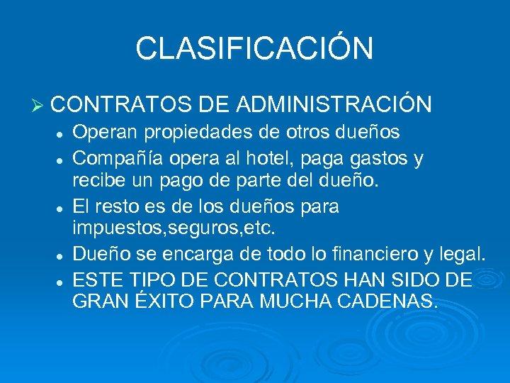 CLASIFICACIÓN Ø CONTRATOS DE ADMINISTRACIÓN l l l Operan propiedades de otros dueños Compañía
