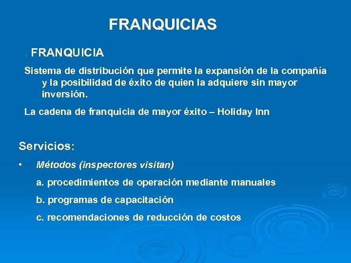 FRANQUICIAS. FRANQUICIA Sistema de distribución que permite la expansión de la compañía y la