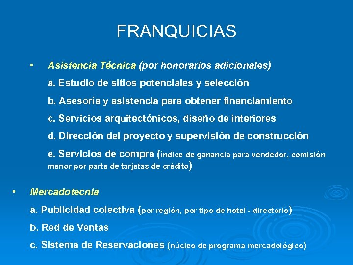 FRANQUICIAS • Asistencia Técnica (por honorarios adicionales) a. Estudio de sitios potenciales y selección