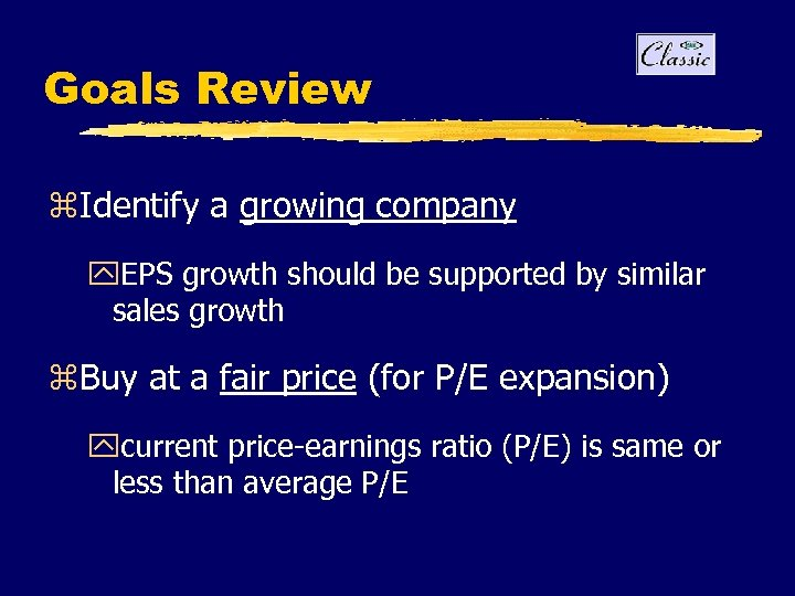 Goals Review z. Identify a growing company y. EPS growth should be supported by