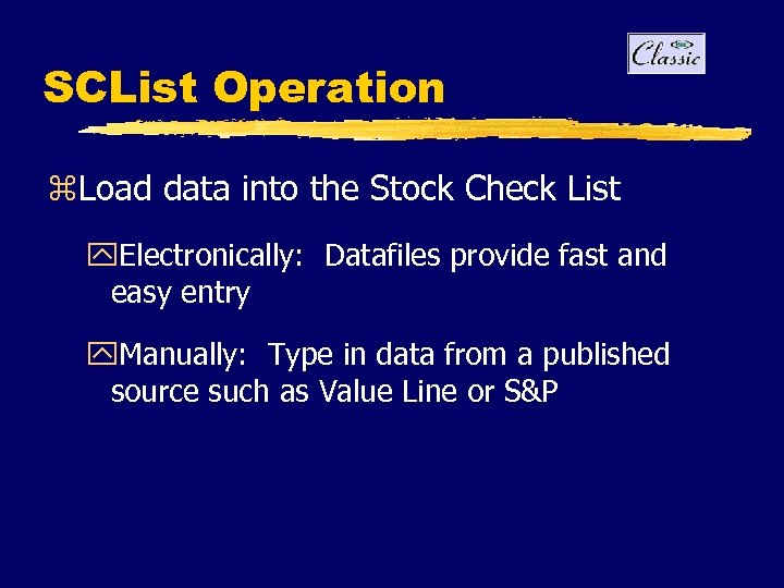 SCList Operation z. Load data into the Stock Check List y. Electronically: Datafiles provide