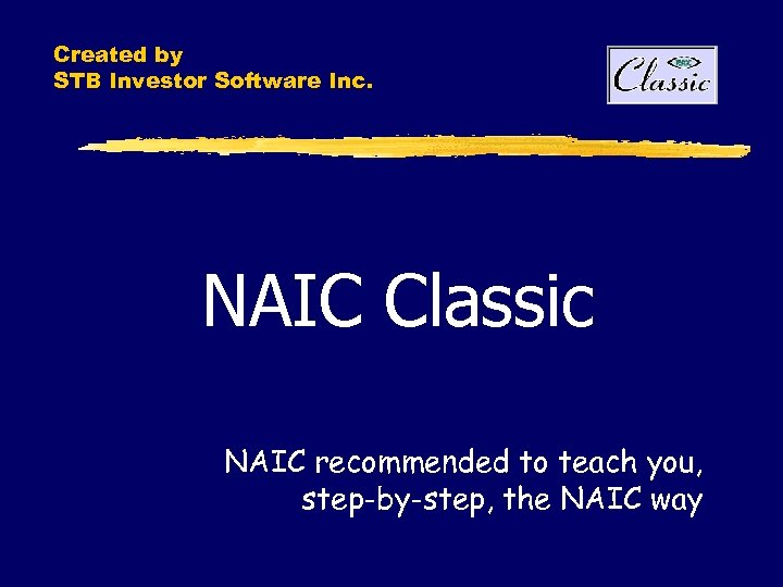 Created by STB Investor Software Inc. NAIC Classic NAIC recommended to teach you, step-by-step,