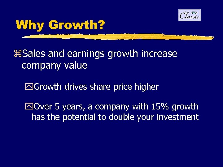 Why Growth? z. Sales and earnings growth increase company value y. Growth drives share
