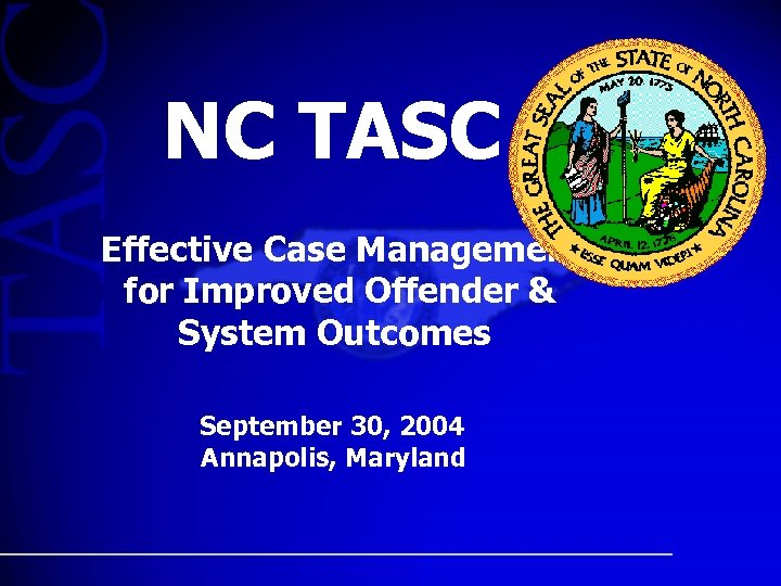 NC TASC Effective Case Management for Improved Offender & System Outcomes September 30, 2004
