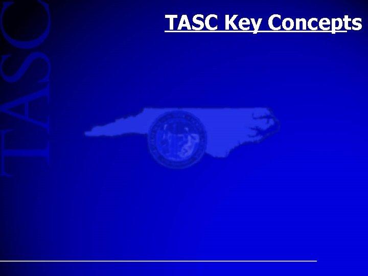 TASC Key Concepts
