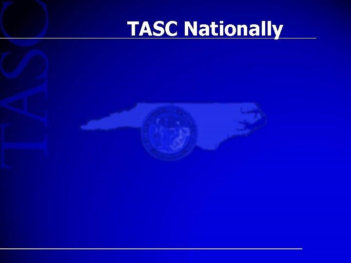 TASC Nationally