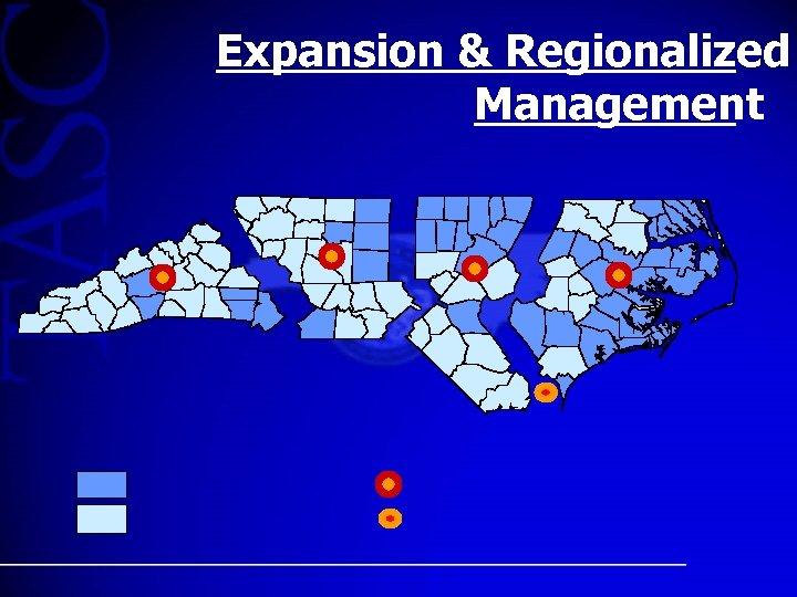 Expansion & Regionalized Management