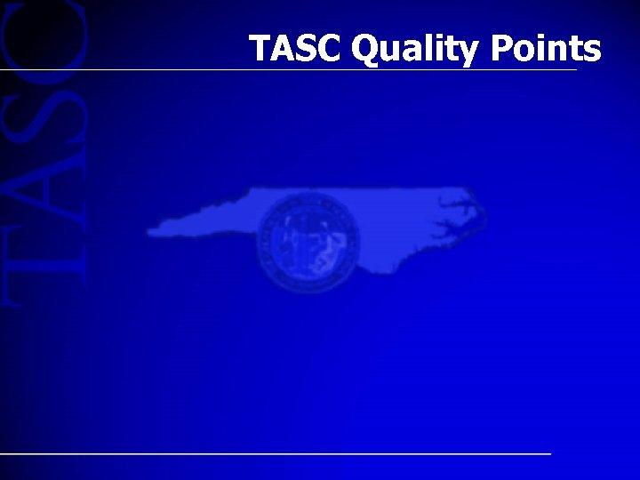 TASC Quality Points