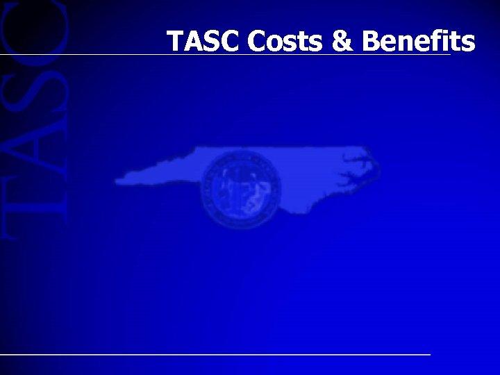 TASC Costs & Benefits