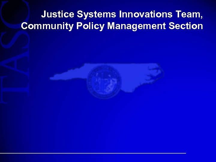 Justice Systems Innovations Team, Community Policy Management Section