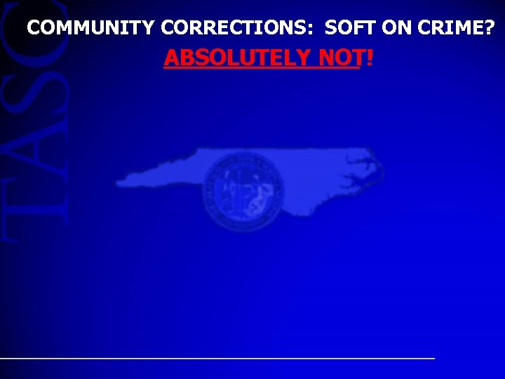COMMUNITY CORRECTIONS: SOFT ON CRIME? ABSOLUTELY NOT!
