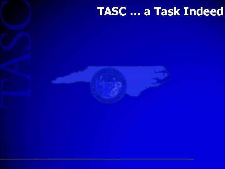 TASC … a Task Indeed