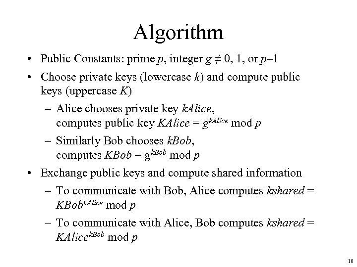 Algorithm • Public Constants: prime p, integer g ≠ 0, 1, or p– 1
