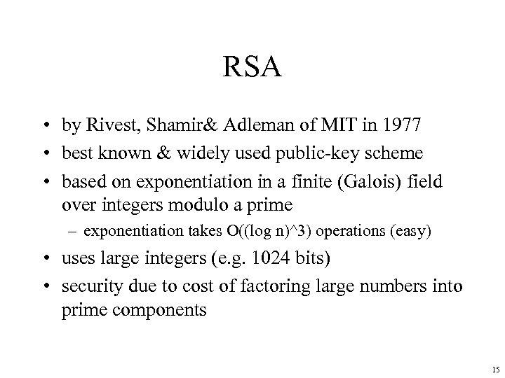 RSA • by Rivest, Shamir& Adleman of MIT in 1977 • best known &
