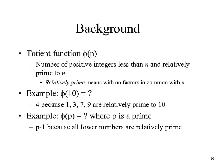 Background • Totient function (n) – Number of positive integers less than n and