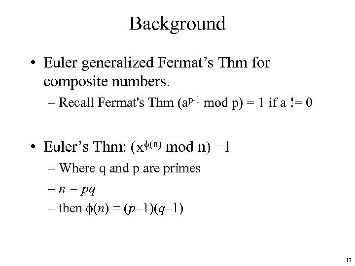 Background • Euler generalized Fermat's Thm for composite numbers. – Recall Fermat's Thm (ap-1