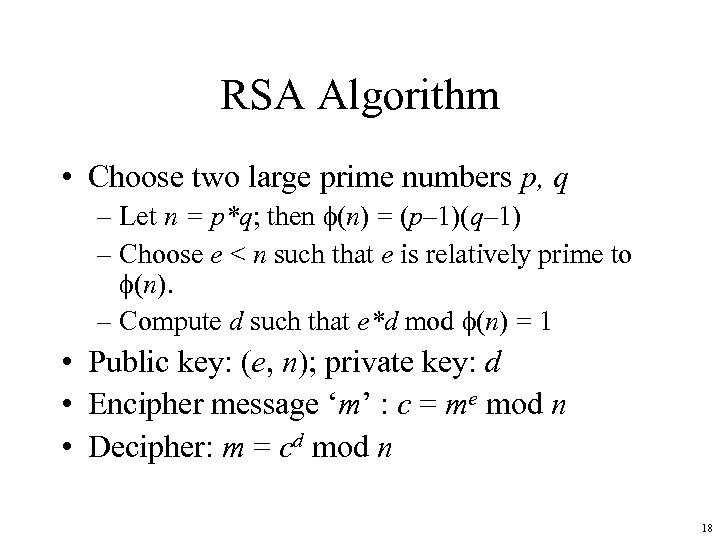 RSA Algorithm • Choose two large prime numbers p, q – Let n =