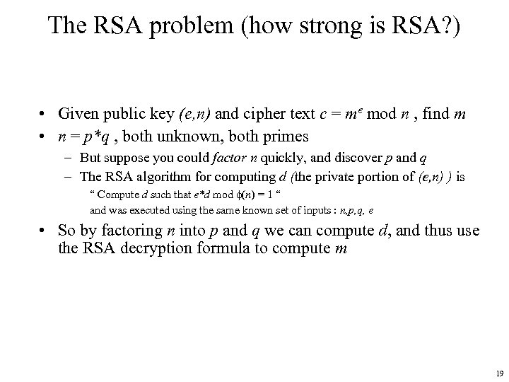 The RSA problem (how strong is RSA? ) • Given public key (e, n)