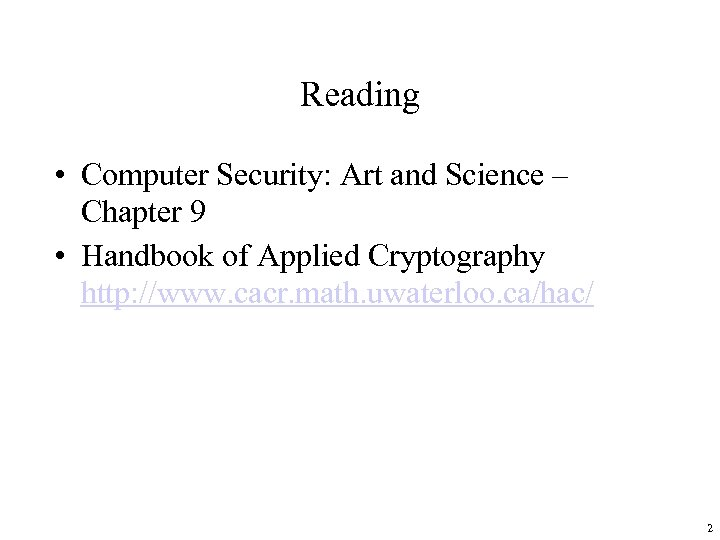 Reading • Computer Security: Art and Science – Chapter 9 • Handbook of Applied