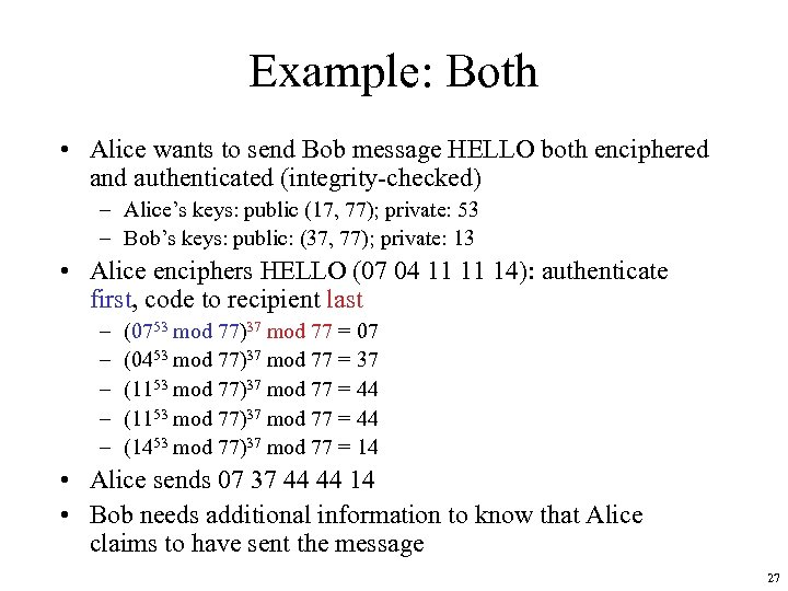 Example: Both • Alice wants to send Bob message HELLO both enciphered and authenticated