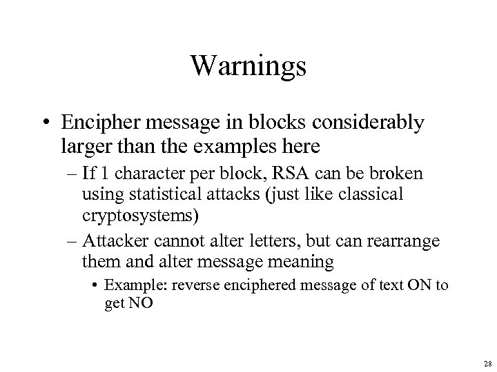 Warnings • Encipher message in blocks considerably larger than the examples here – If