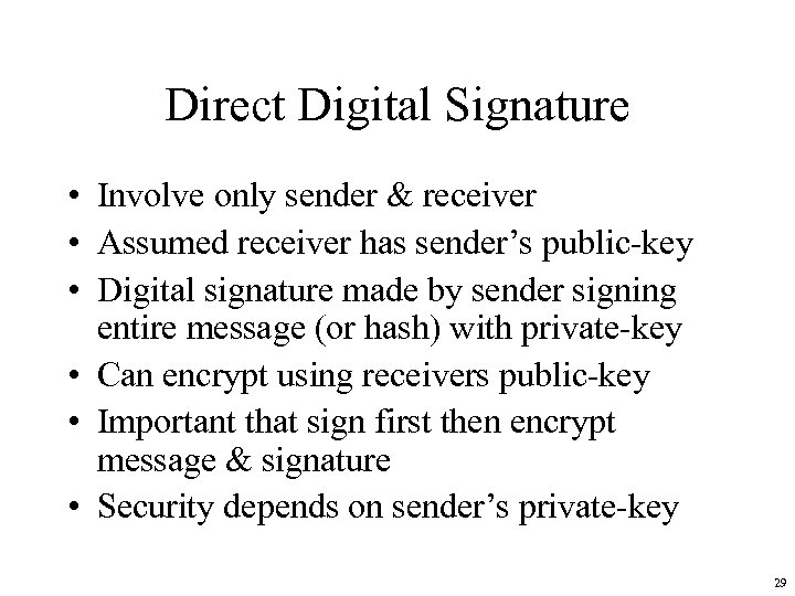 Direct Digital Signature • Involve only sender & receiver • Assumed receiver has sender's