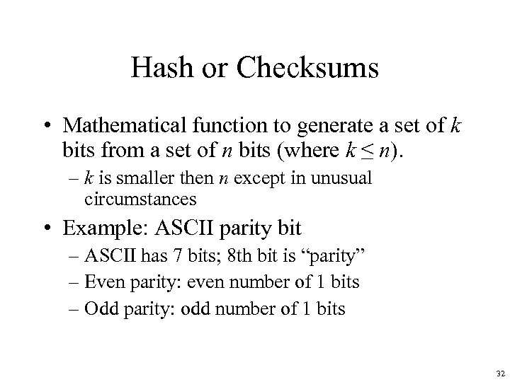 Hash or Checksums • Mathematical function to generate a set of k bits from