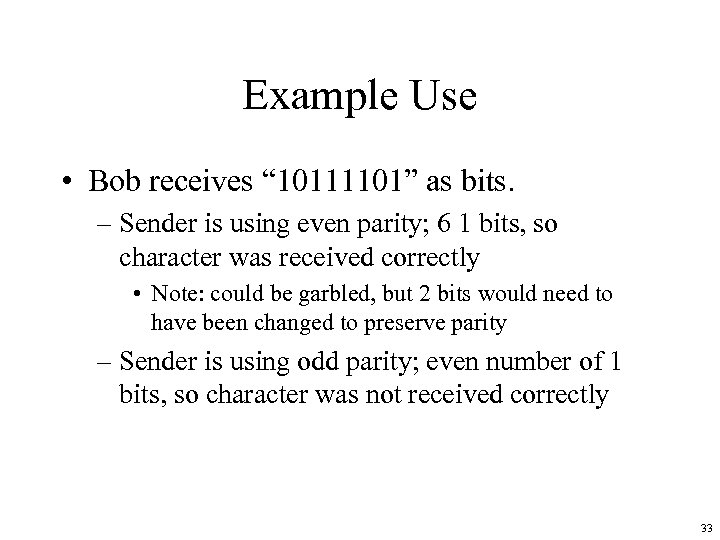"Example Use • Bob receives "" 10111101"" as bits. – Sender is using even"