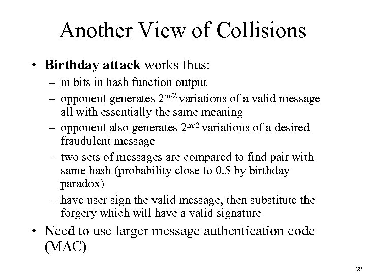 Another View of Collisions • Birthday attack works thus: – m bits in hash