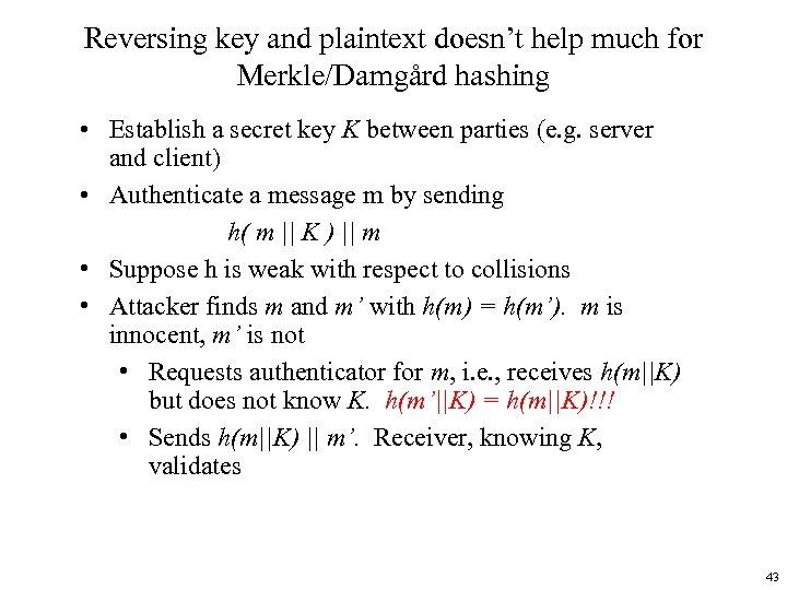 Reversing key and plaintext doesn't help much for Merkle/Damgård hashing • Establish a secret