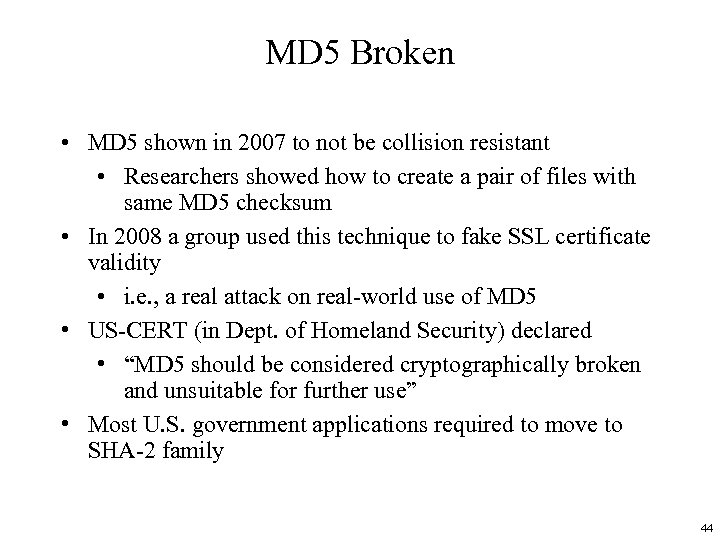 MD 5 Broken • MD 5 shown in 2007 to not be collision resistant