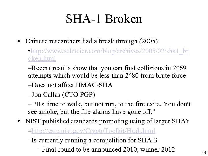 SHA-1 Broken • Chinese researchers had a break through (2005) • http: //www. schneier.
