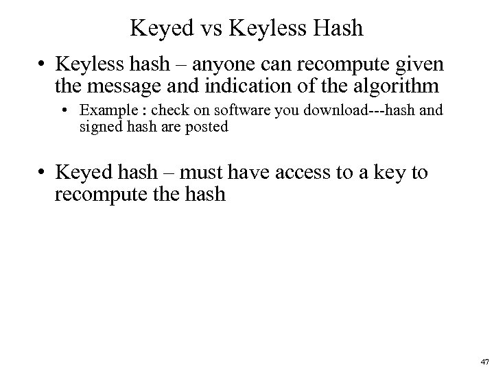 Keyed vs Keyless Hash • Keyless hash – anyone can recompute given the message